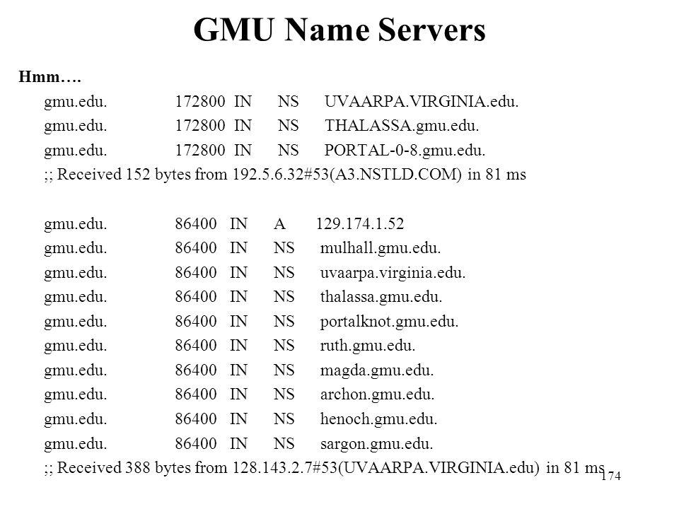 GMU Name Servers Hmm…. gmu.edu. 172800 IN NS UVAARPA.VIRGINIA.edu.