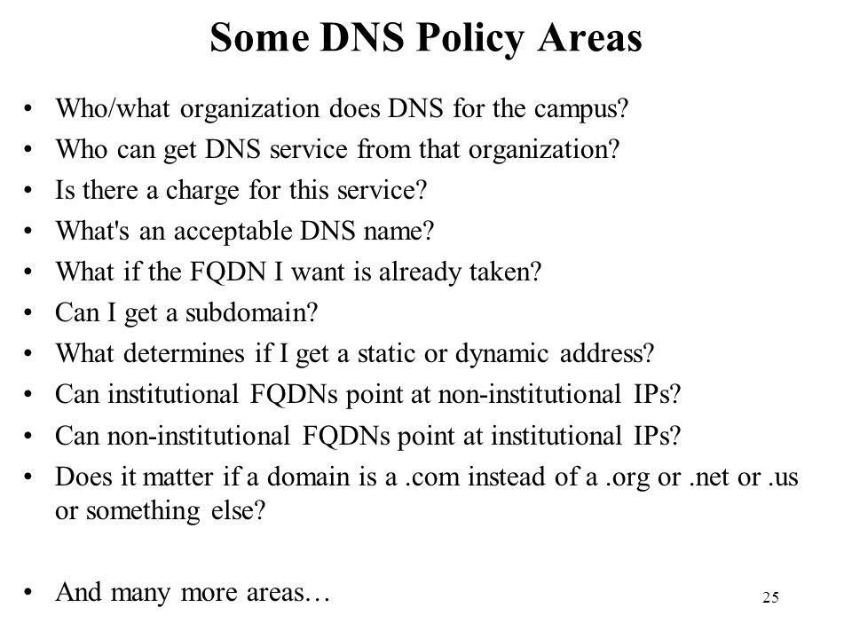 Some DNS Policy Areas Who/what organization does DNS for the campus