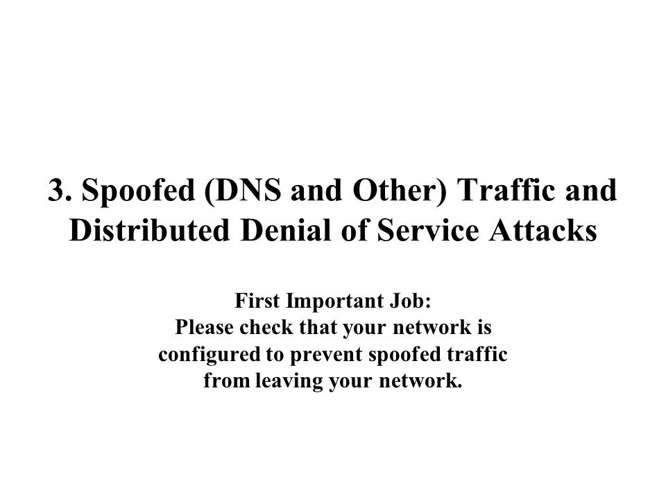 3. Spoofed (DNS and Other) Traffic and Distributed Denial of Service Attacks