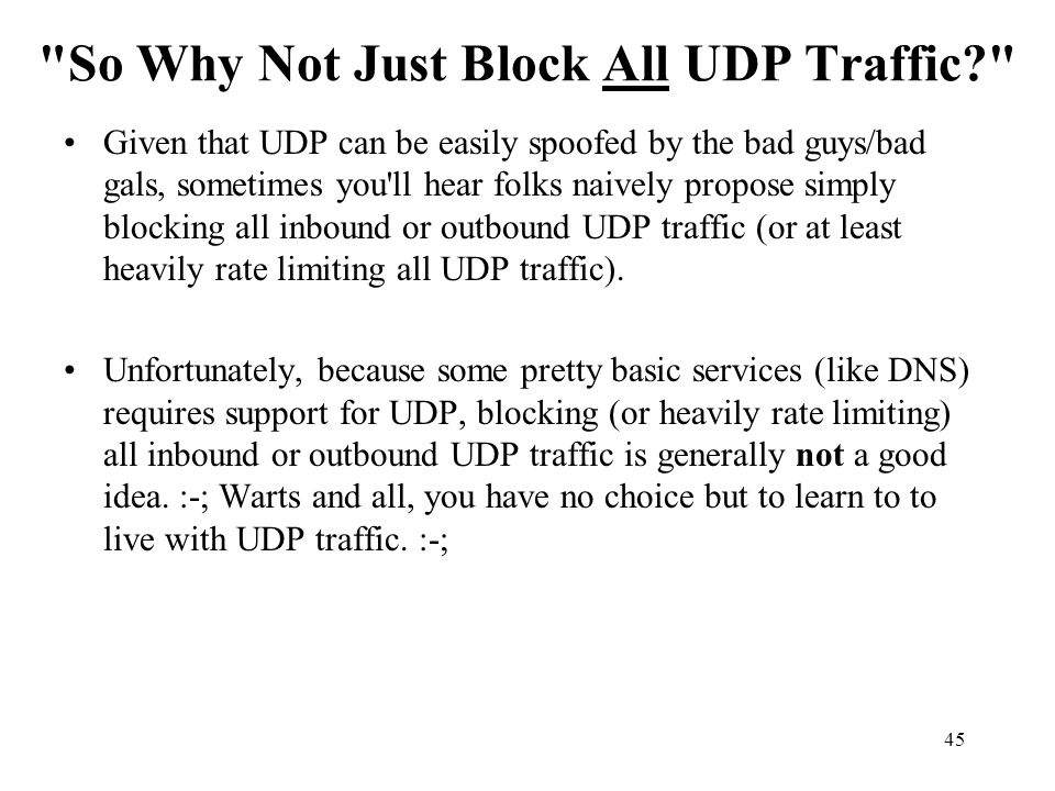 So Why Not Just Block All UDP Traffic