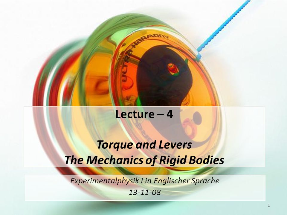 Lecture – 4 Torque and Levers The Mechanics of Rigid Bodies