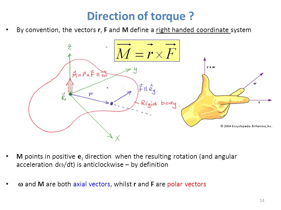 Direction of torque By convention, the vectors r, F and M define a right handed coordinate system.