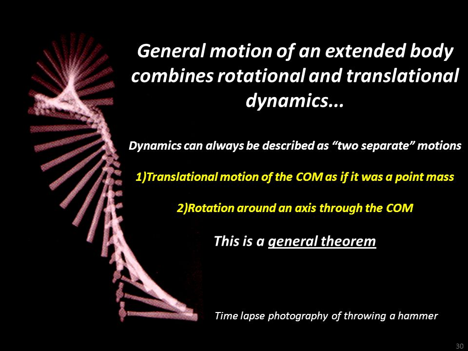 General motion of an extended body combines rotational and translational dynamics...