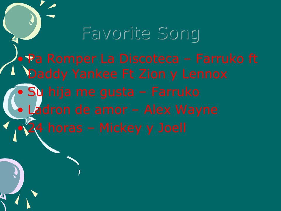 Favorite Song Pa Romper La Discoteca – Farruko ft Daddy Yankee Ft Zion y Lennox. Su hija me gusta – Farruko.