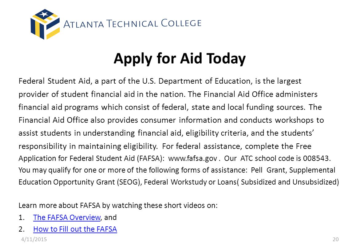 Apply for Aid Today Federal Student Aid, a part of the U.S. Department of Education, is the largest.
