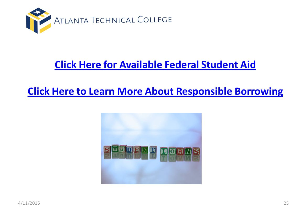 Click Here for Available Federal Student Aid Click Here to Learn More About Responsible Borrowing