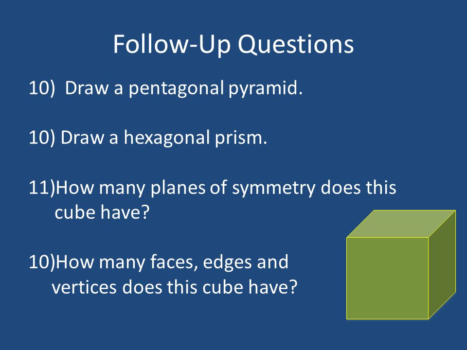 Follow-Up Questions Draw a pentagonal pyramid. Draw a hexagonal prism.