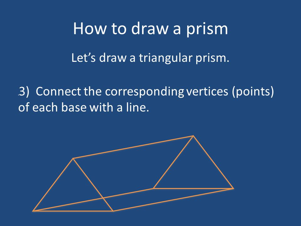 Let's draw a triangular prism.