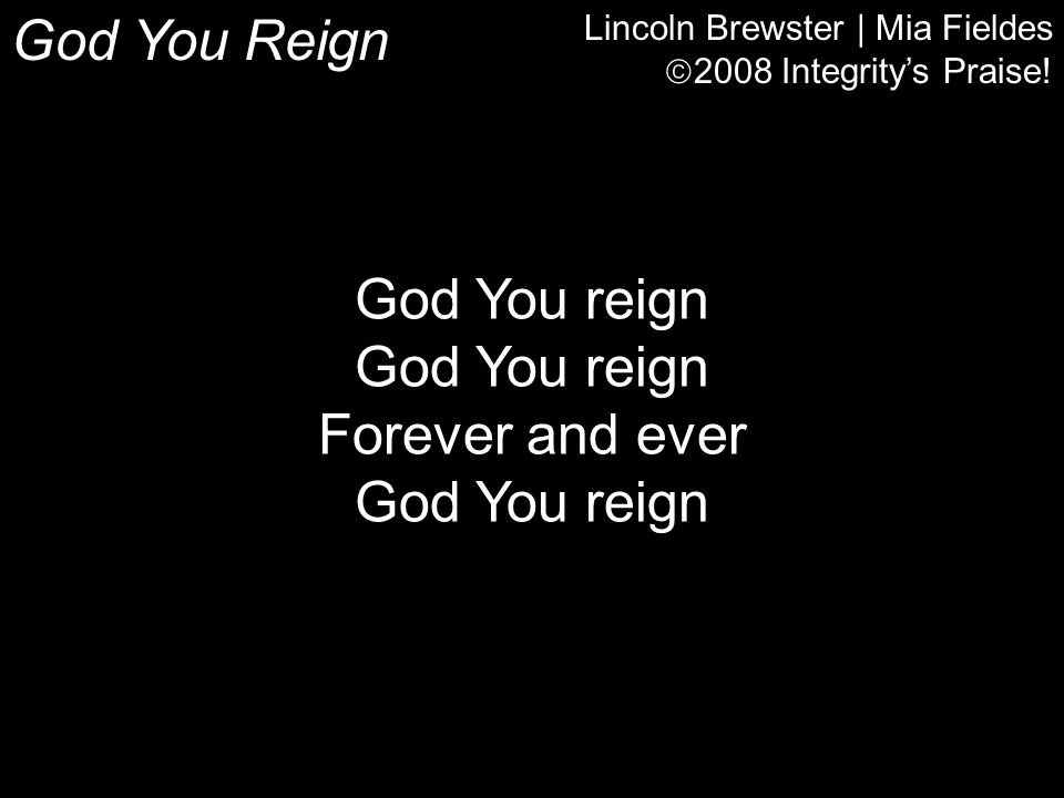 God You Reign God You reign Forever and ever