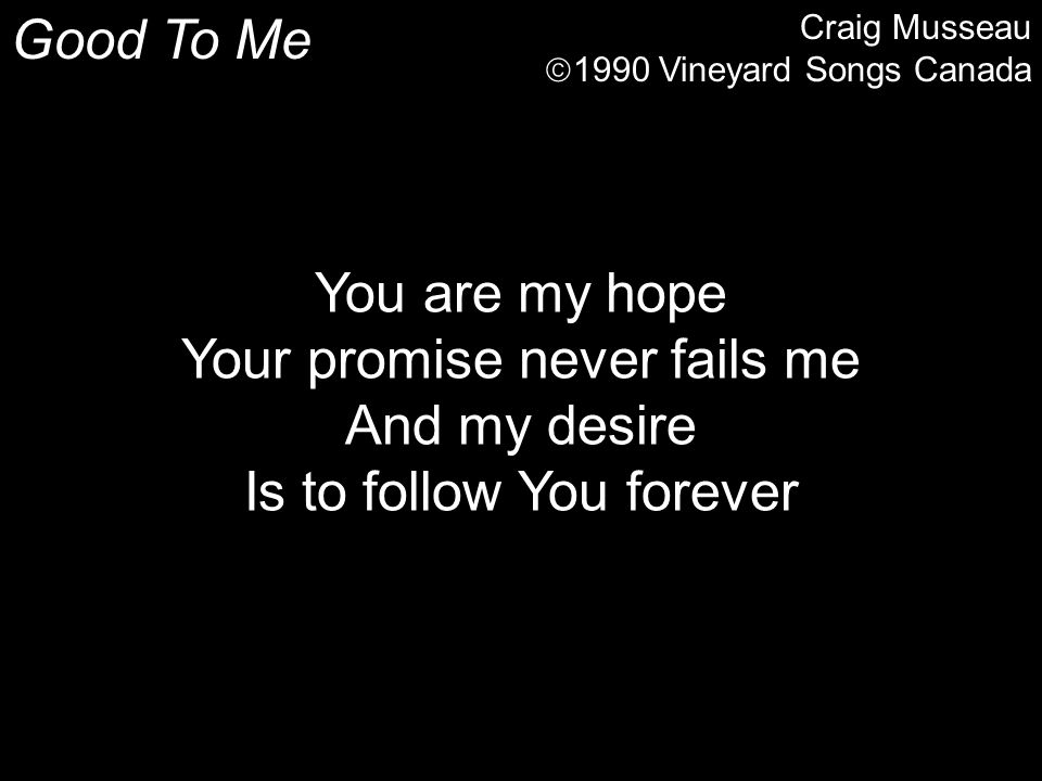 Your promise never fails me And my desire Is to follow You forever