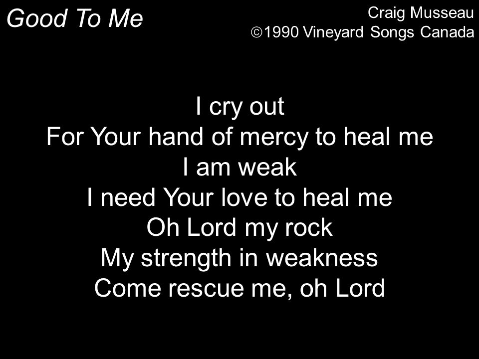 For Your hand of mercy to heal me I am weak