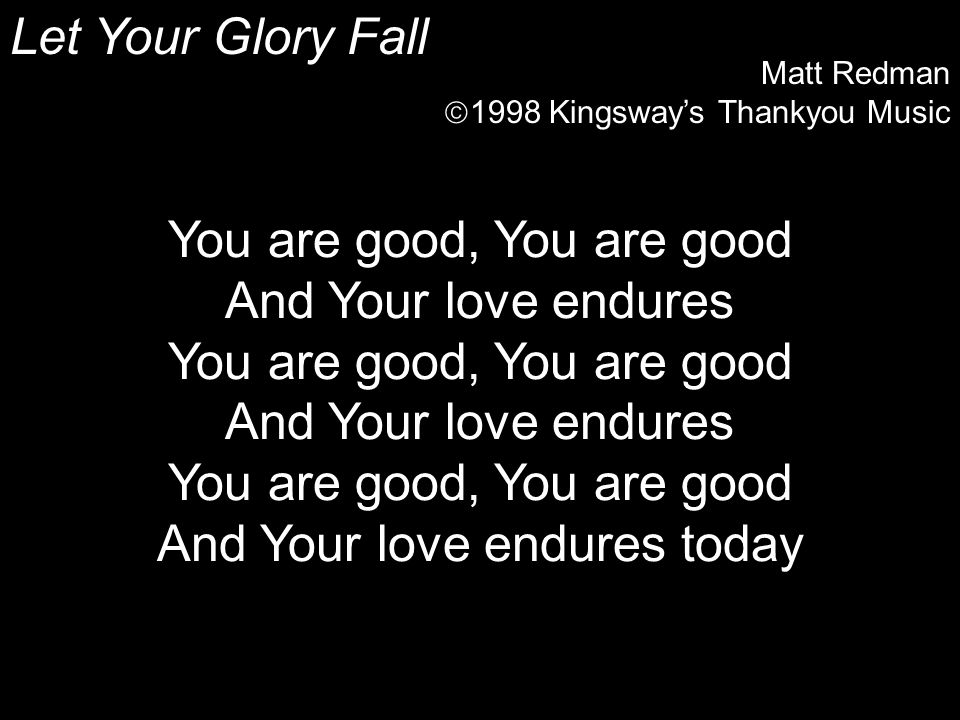 You are good, You are good And Your love endures