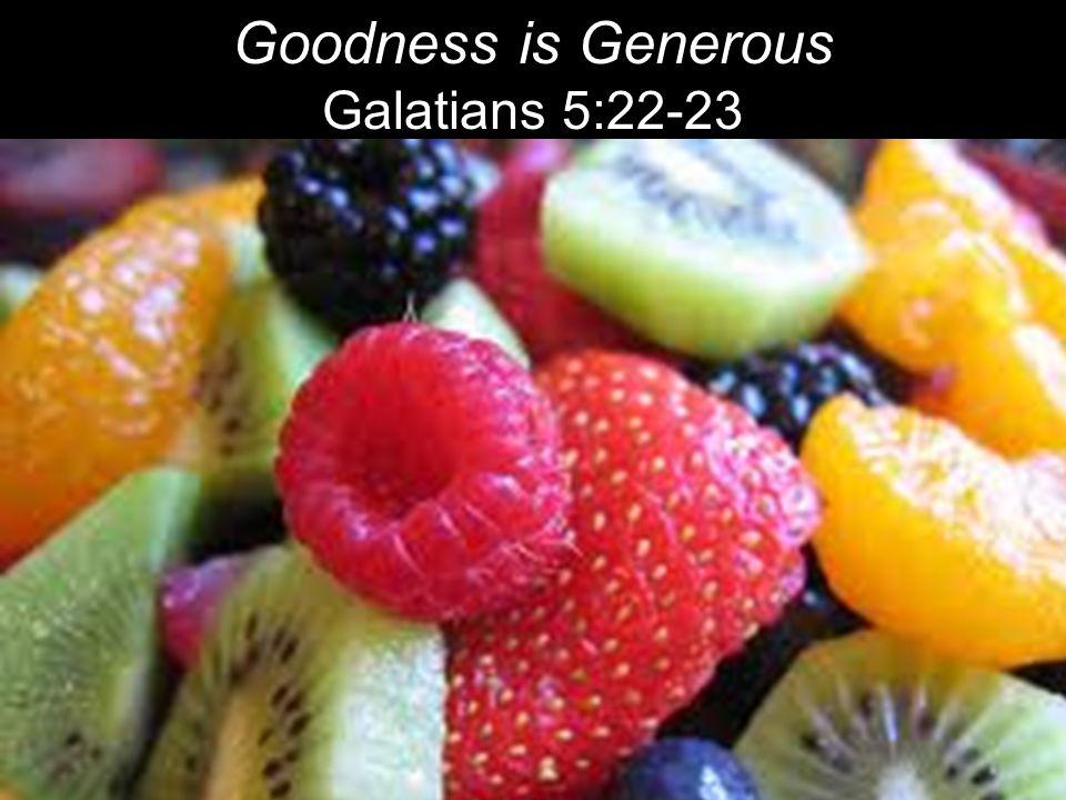Goodness is Generous Galatians 5:22-23