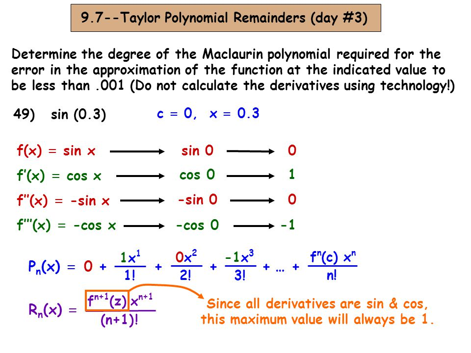 Pn(x) = 0 + + + … + Rn(x) = f(x) = sin x sin 0 f'(x) = cos x cos 0 1