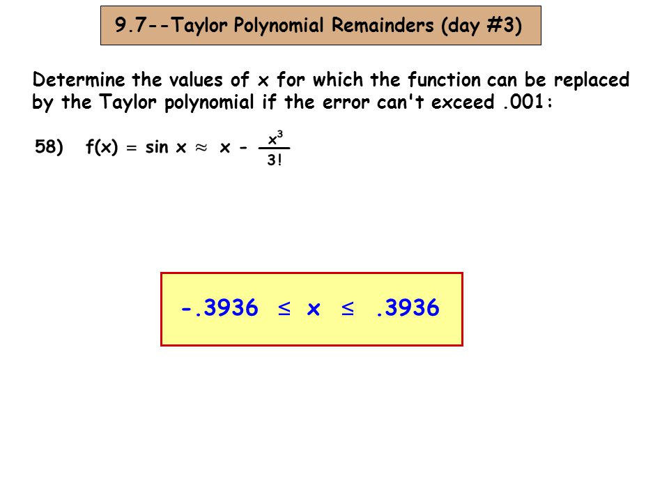 -.3936 ≤ x ≤ .3936 9.7--Taylor Polynomial Remainders (day #3)