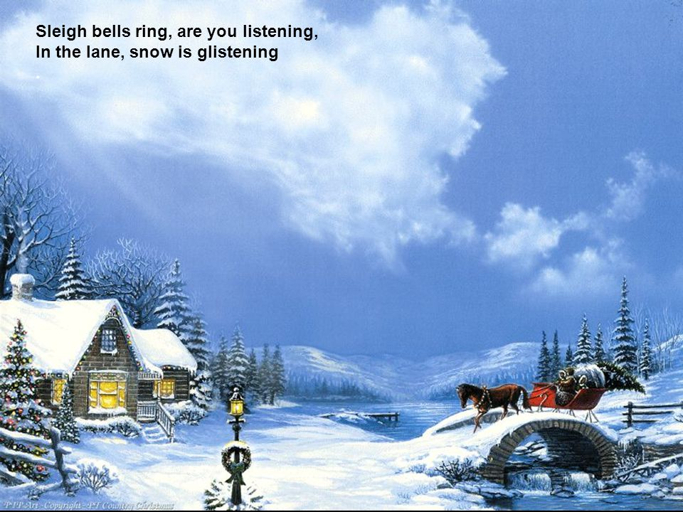 Sleigh bells ring, are you listening,