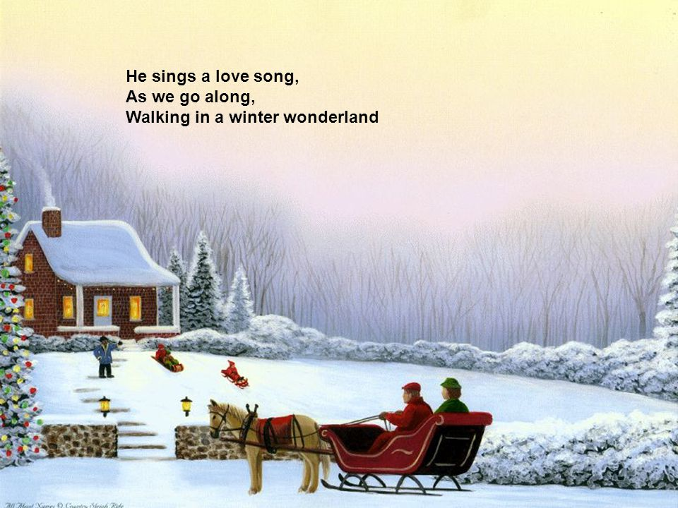 He sings a love song, As we go along, Walking in a winter wonderland