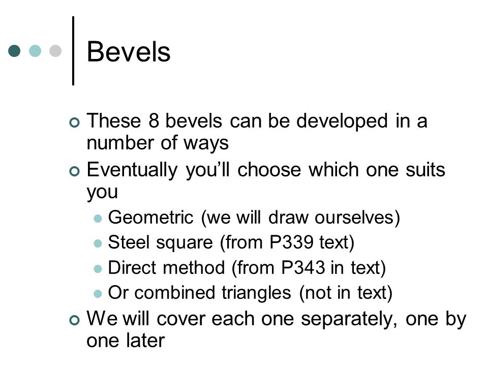 Bevels These 8 bevels can be developed in a number of ways