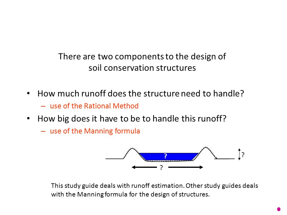 There are two components to the design of soil conservation structures