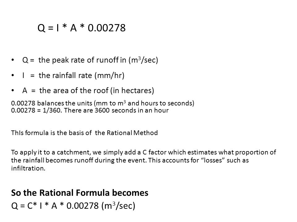 Q = I * A * 0.00278 So the Rational Formula becomes
