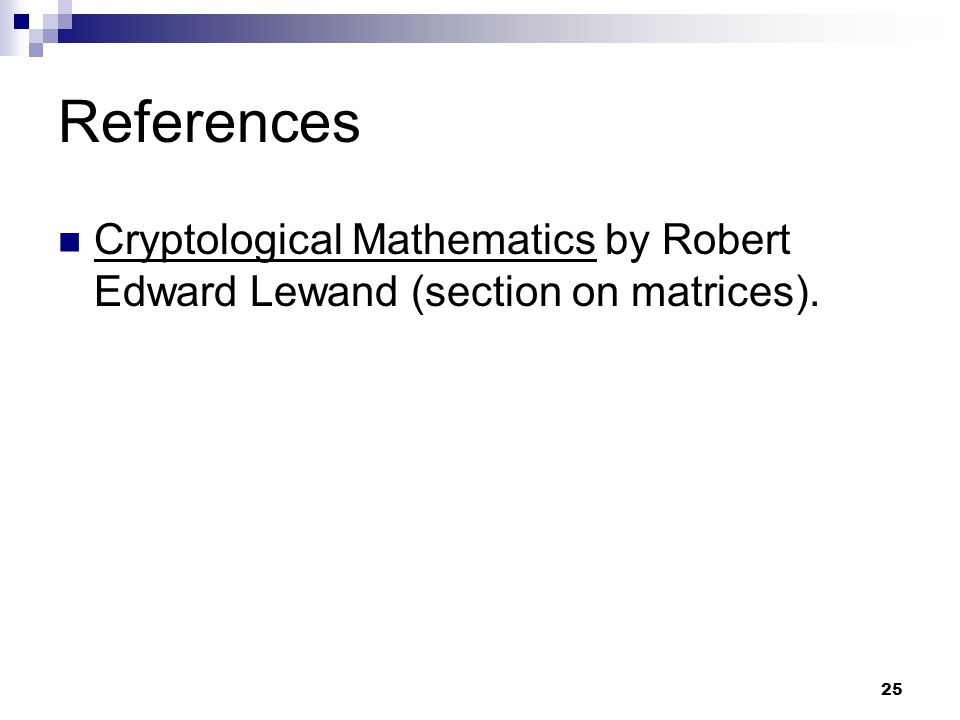 References Cryptological Mathematics by Robert Edward Lewand (section on matrices).