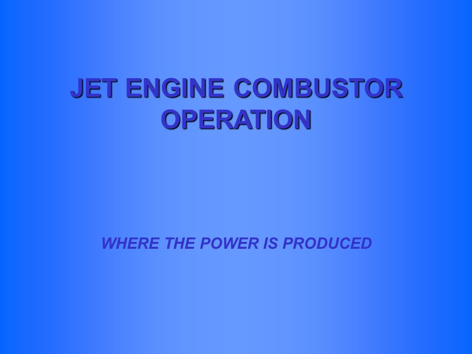 JET ENGINE COMBUSTOR OPERATION WHERE THE POWER IS PRODUCED