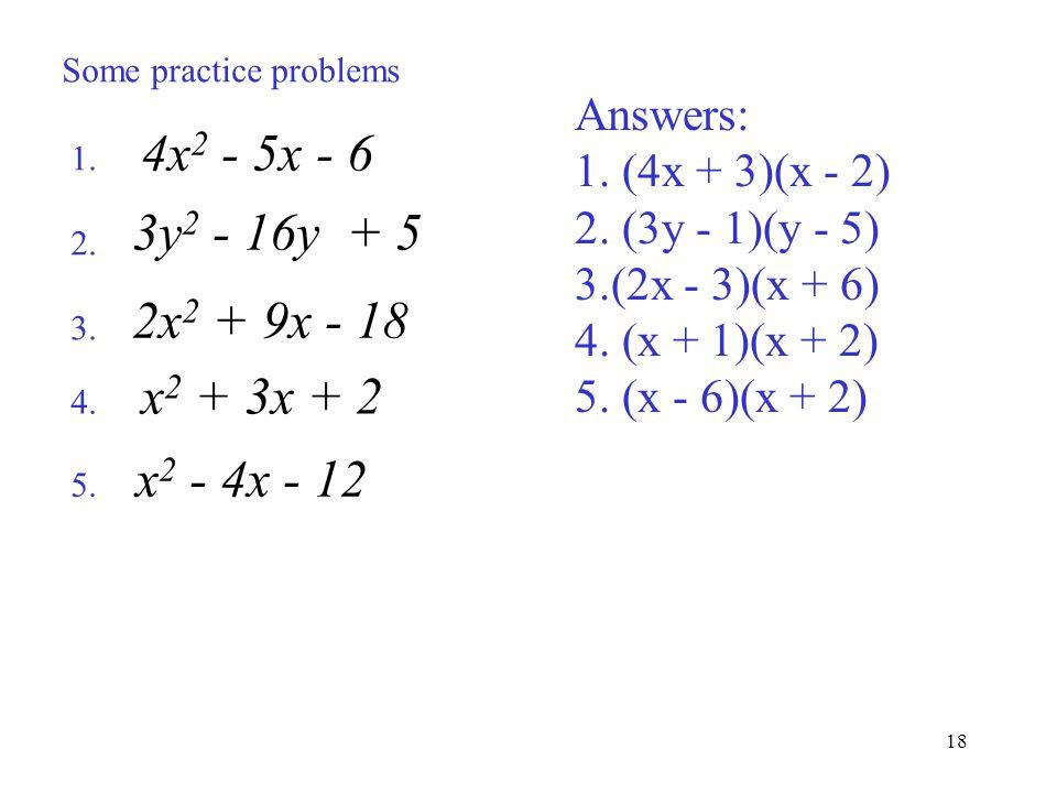 4x2 - 5x - 6 3y2 - 16y + 5 2x2 + 9x - 18 Answers: 1. (4x + 3)(x - 2)