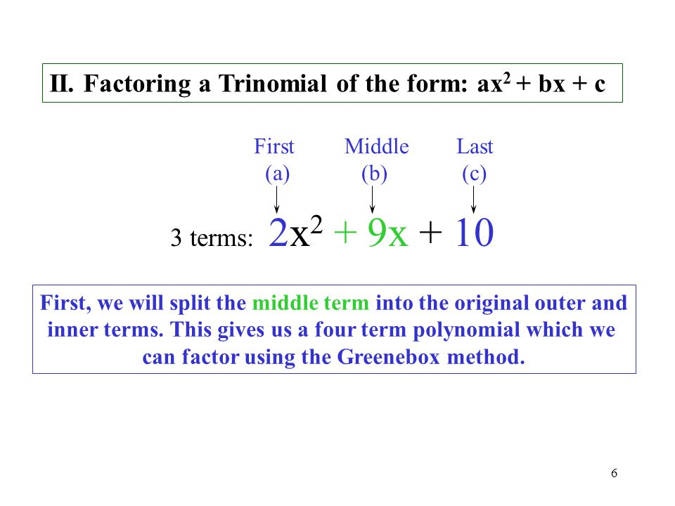 II. Factoring a Trinomial of the form: ax2 + bx + c