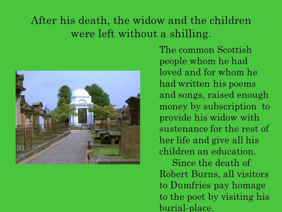 After his death, the widow and the children were left without a shilling.