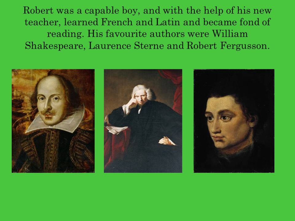 Robert was a capable boy, and with the help of his new teacher, learned French and Latin and became fond of reading.