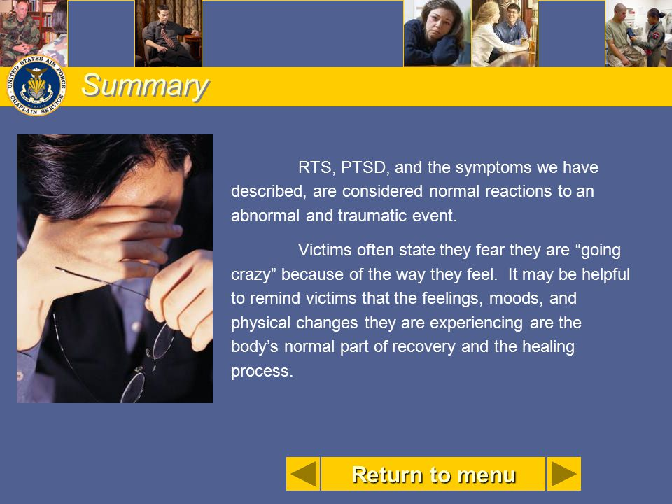 Summary RTS, PTSD, and the symptoms we have described, are considered normal reactions to an abnormal and traumatic event.