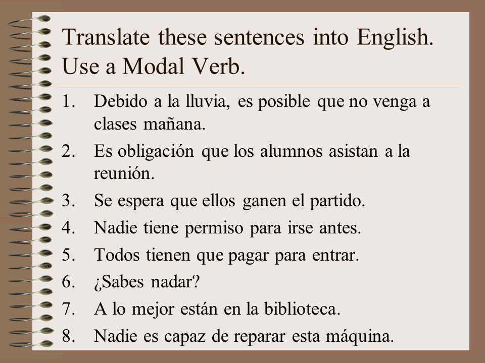 Translate these sentences into English. Use a Modal Verb.