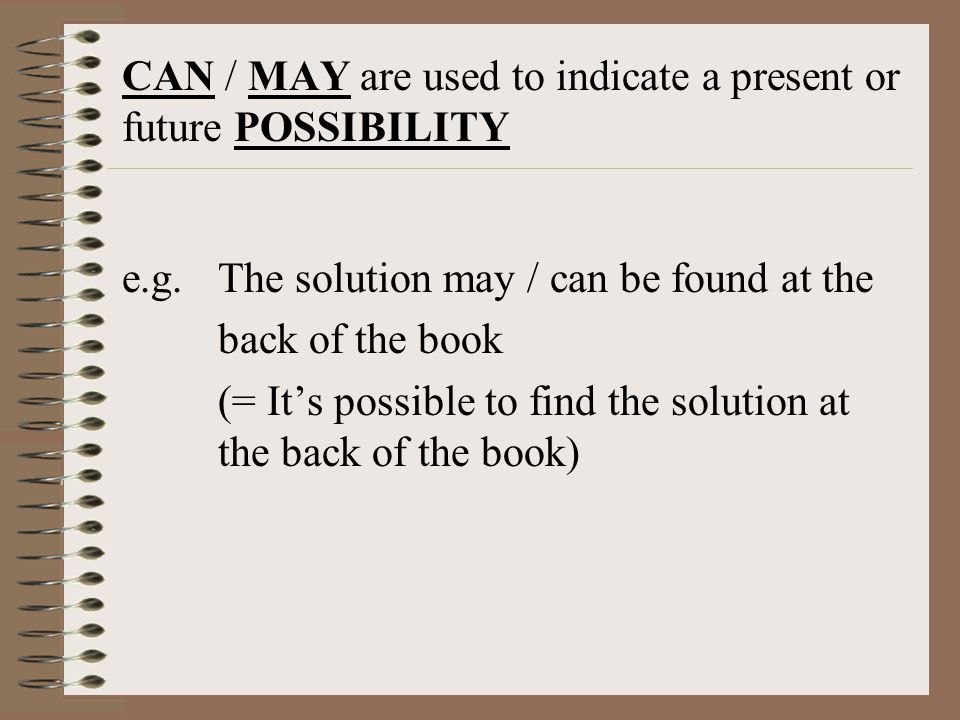 CAN / MAY are used to indicate a present or future POSSIBILITY
