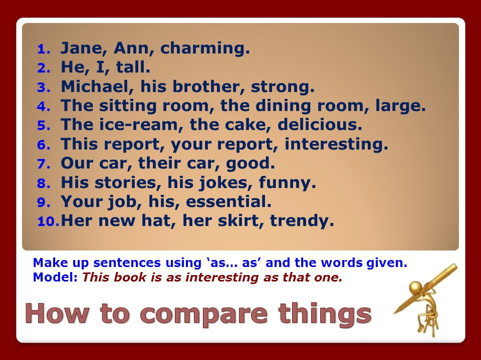 How to compare things Jane, Ann, charming. He, I, tall.