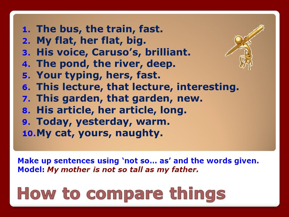 How to compare things The bus, the train, fast.