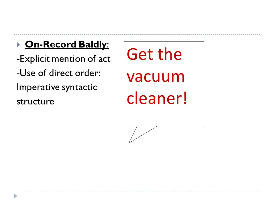 Get the vacuum cleaner! On-Record Baldly: -Explicit mention of act