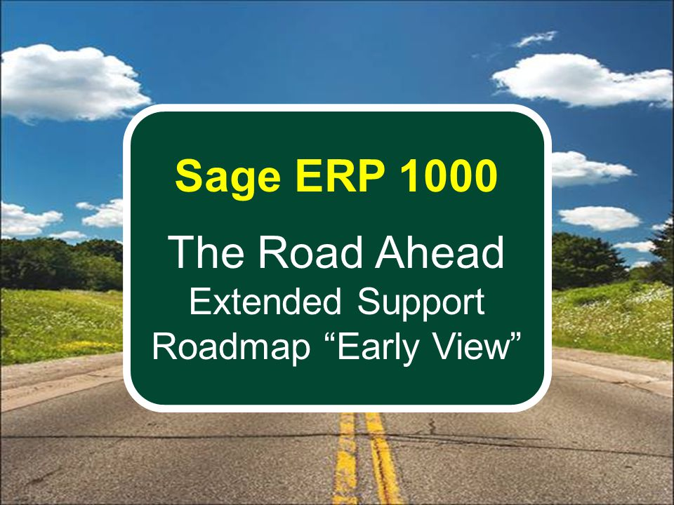 Sage ERP 1000 The Road Ahead Extended Support Roadmap Early View