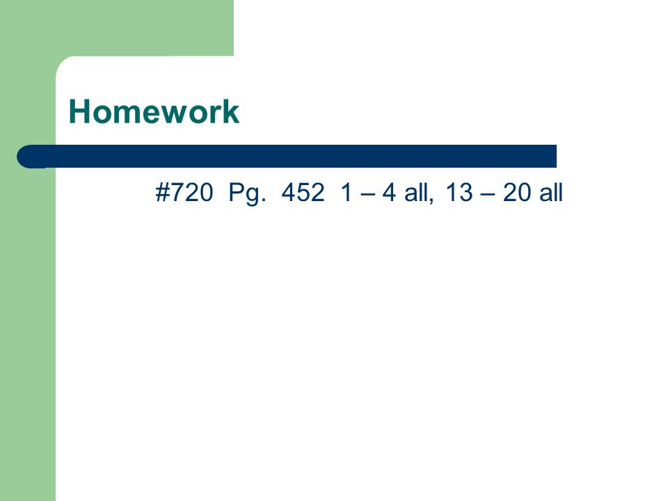 Homework #720 Pg. 452 1 – 4 all, 13 – 20 all