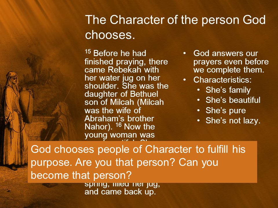 The Character of the person God chooses.