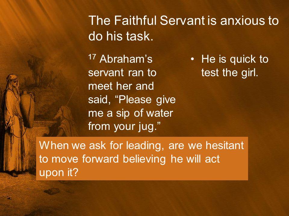 The Faithful Servant is anxious to do his task.