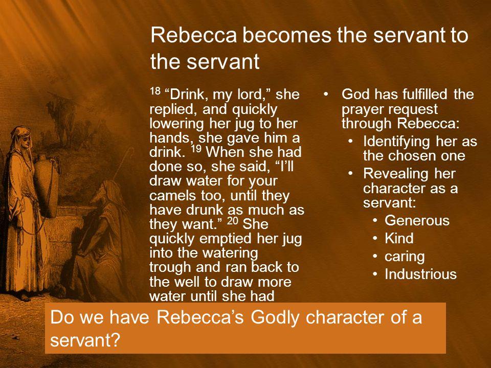 Rebecca becomes the servant to the servant