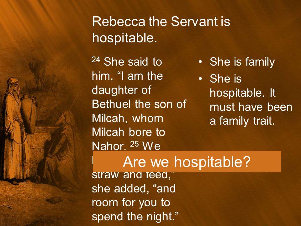 Rebecca the Servant is hospitable.