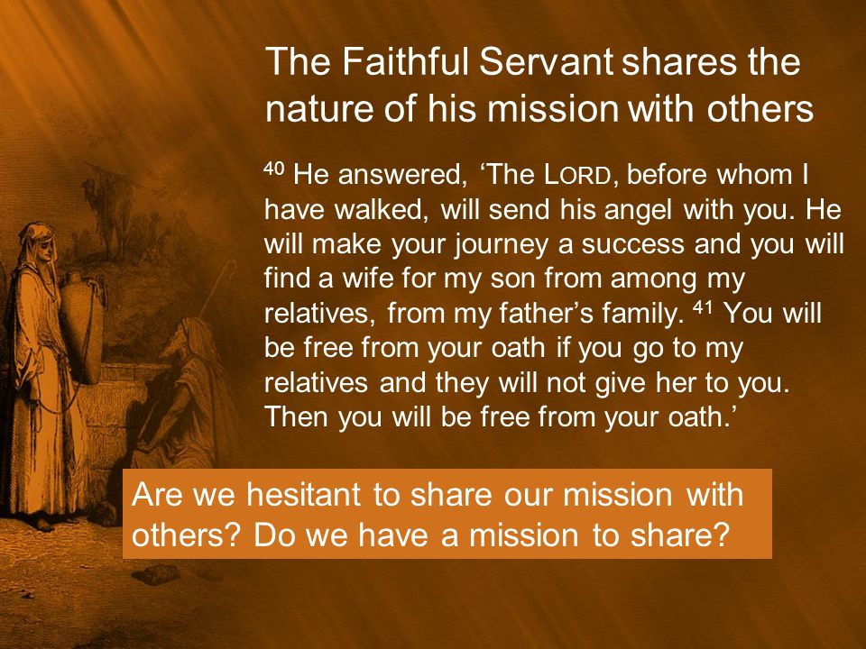 The Faithful Servant shares the nature of his mission with others