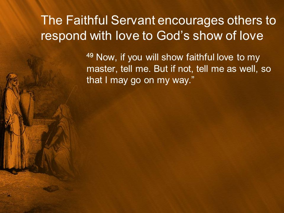 The Faithful Servant encourages others to respond with love to God's show of love