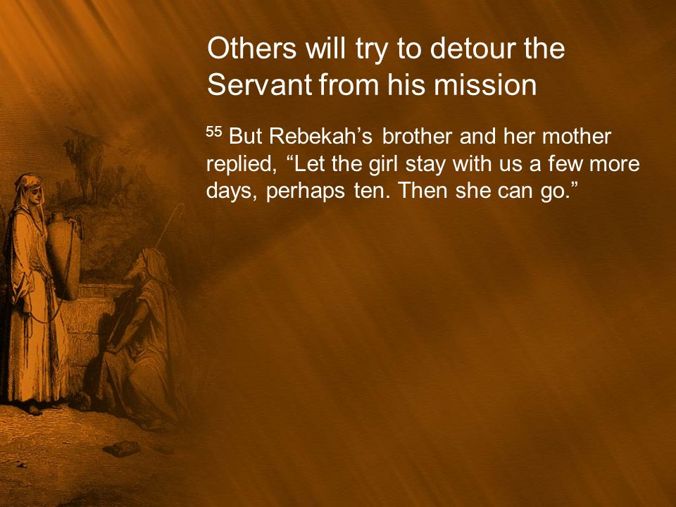 Others will try to detour the Servant from his mission