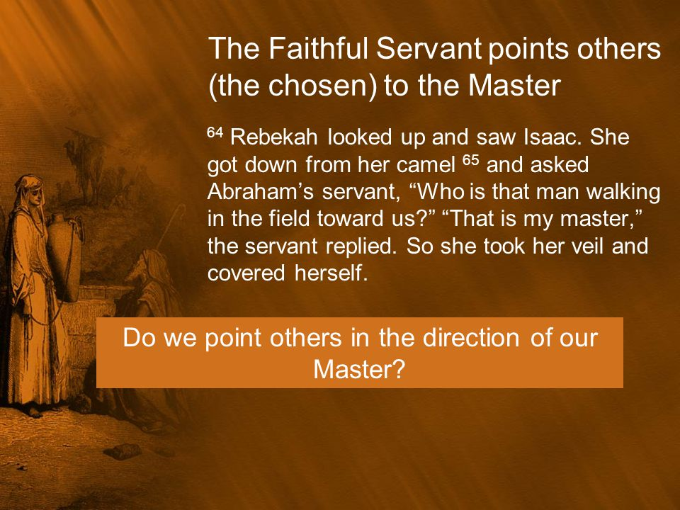 The Faithful Servant points others (the chosen) to the Master
