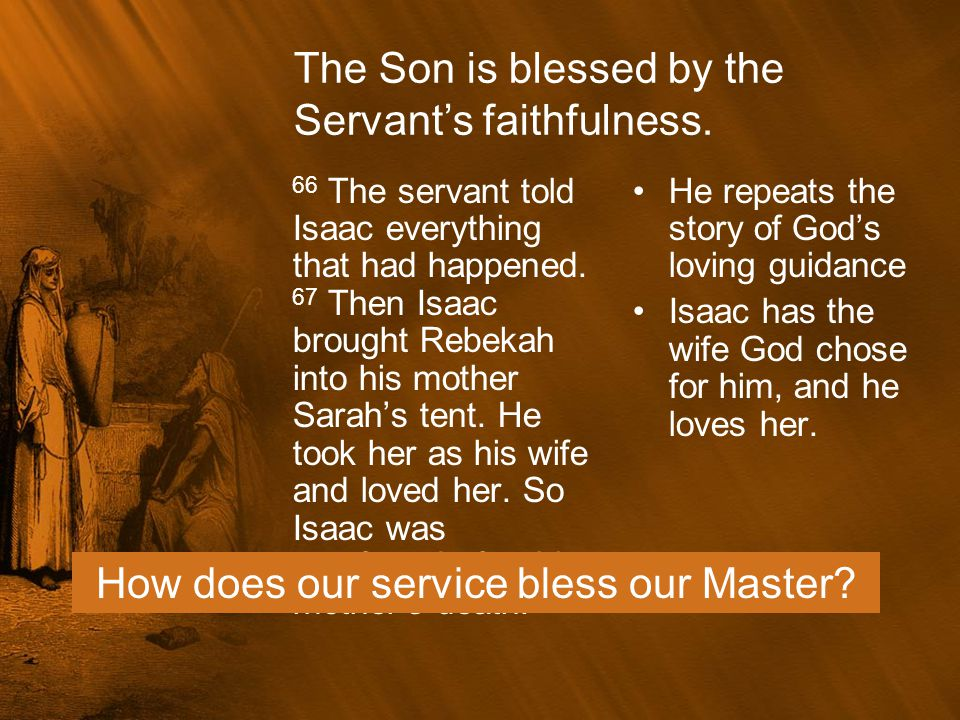 The Son is blessed by the Servant's faithfulness.