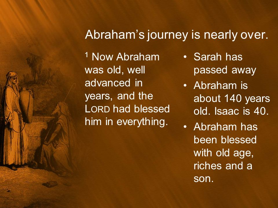 Abraham's journey is nearly over.
