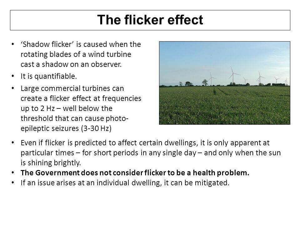 The flicker effect 'Shadow flicker' is caused when the rotating blades of a wind turbine cast a shadow on an observer.