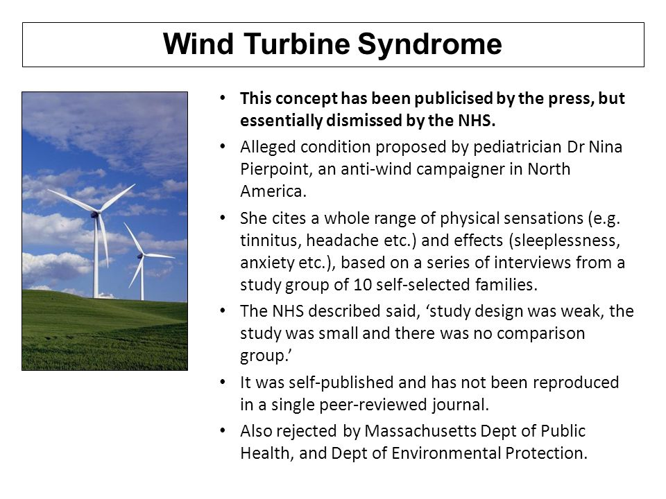 Wind Turbine Syndrome This concept has been publicised by the press, but essentially dismissed by the NHS.